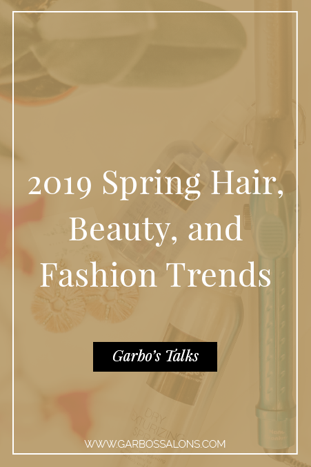 2019 Spring Fashion and Hair Trends